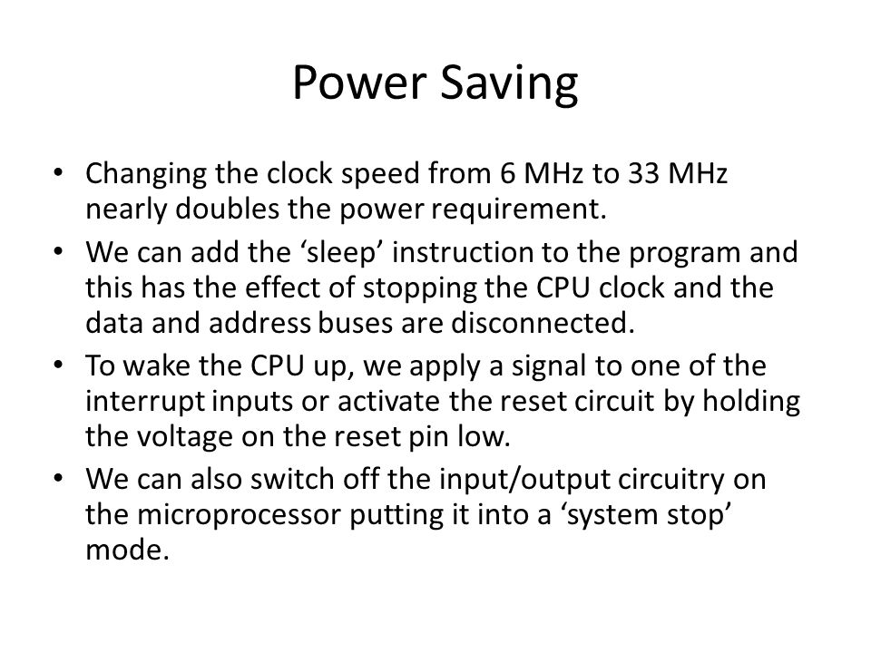 Power Saving Changing the clock speed from 6 MHz to 33 MHz nearly doubles the power requirement.