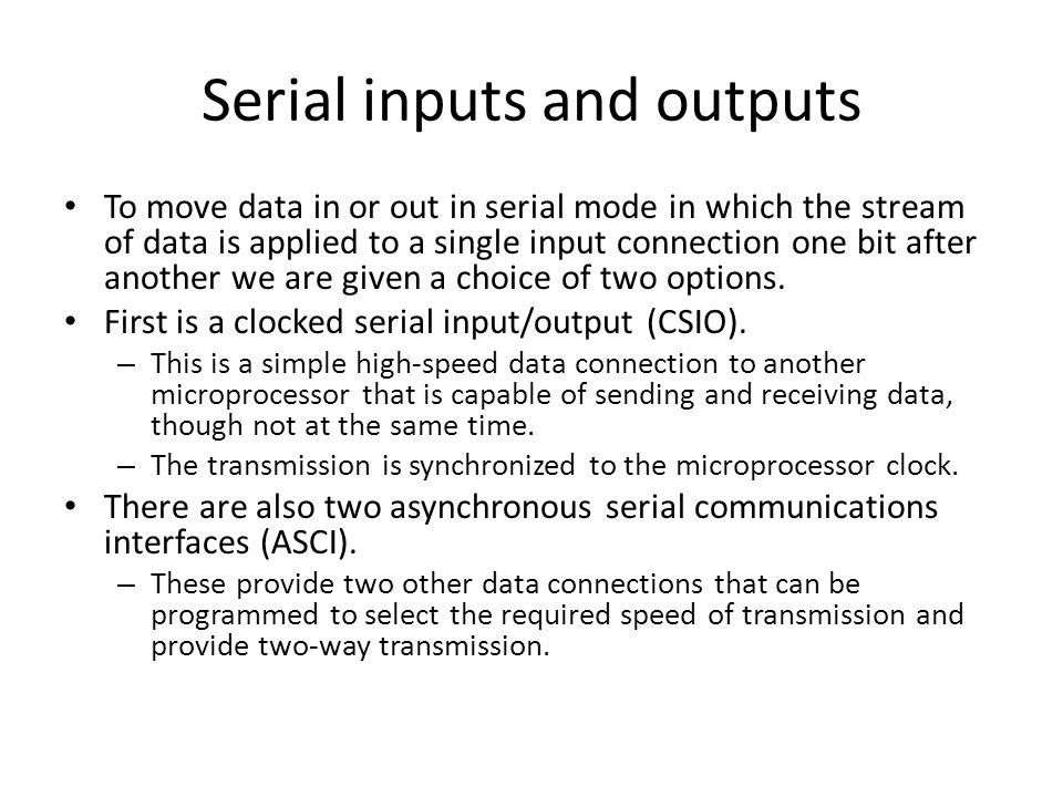 Serial inputs and outputs