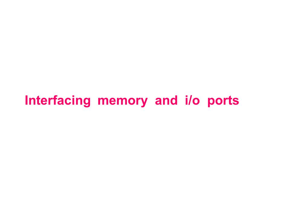 Interfacing memory and i/o ports