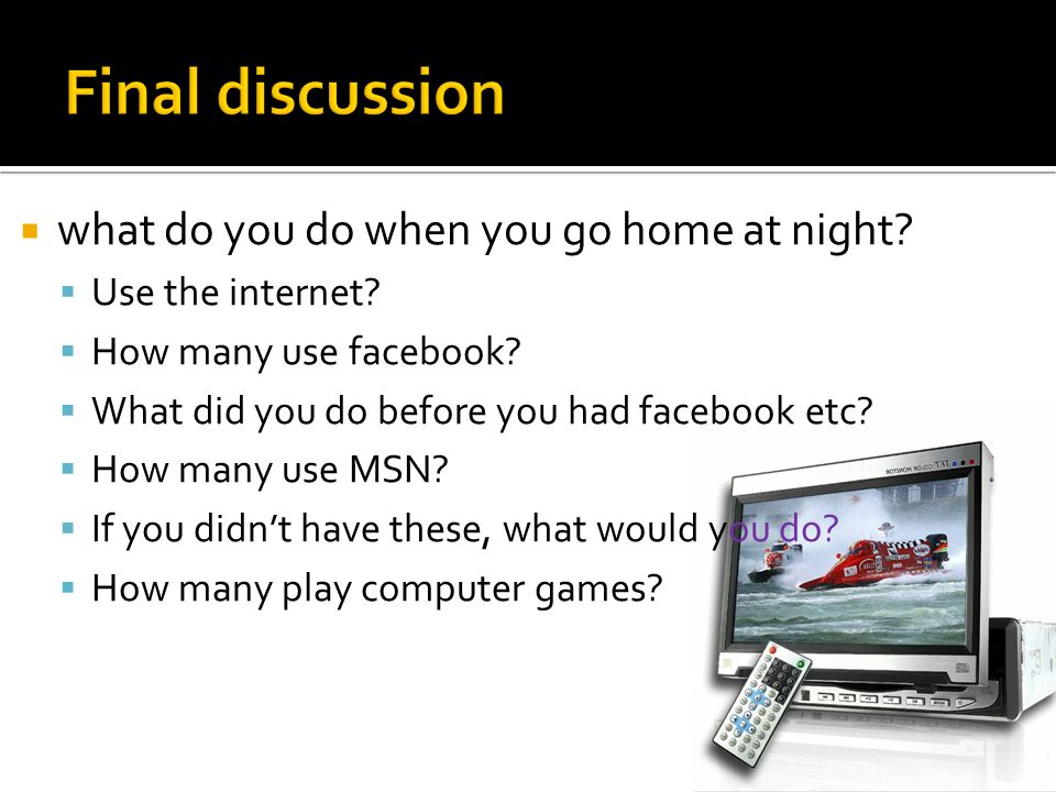Final discussion what do you do when you go home at night