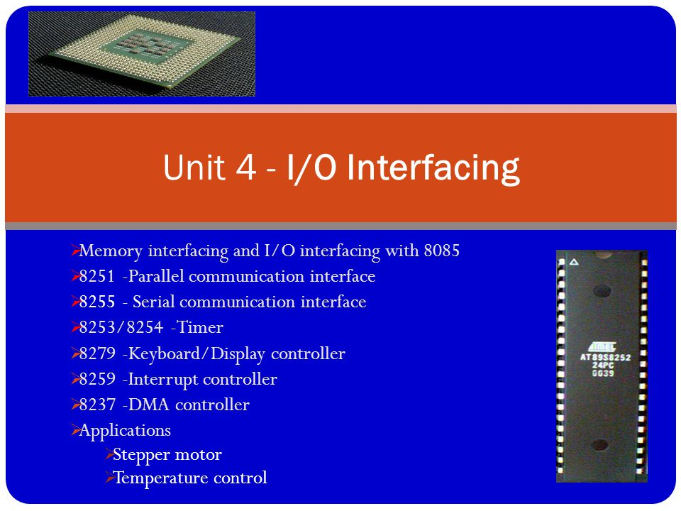 Unit 4 - I/O Interfacing Memory interfacing and I/O interfacing with 8085. 8251 -Parallel communication interface.