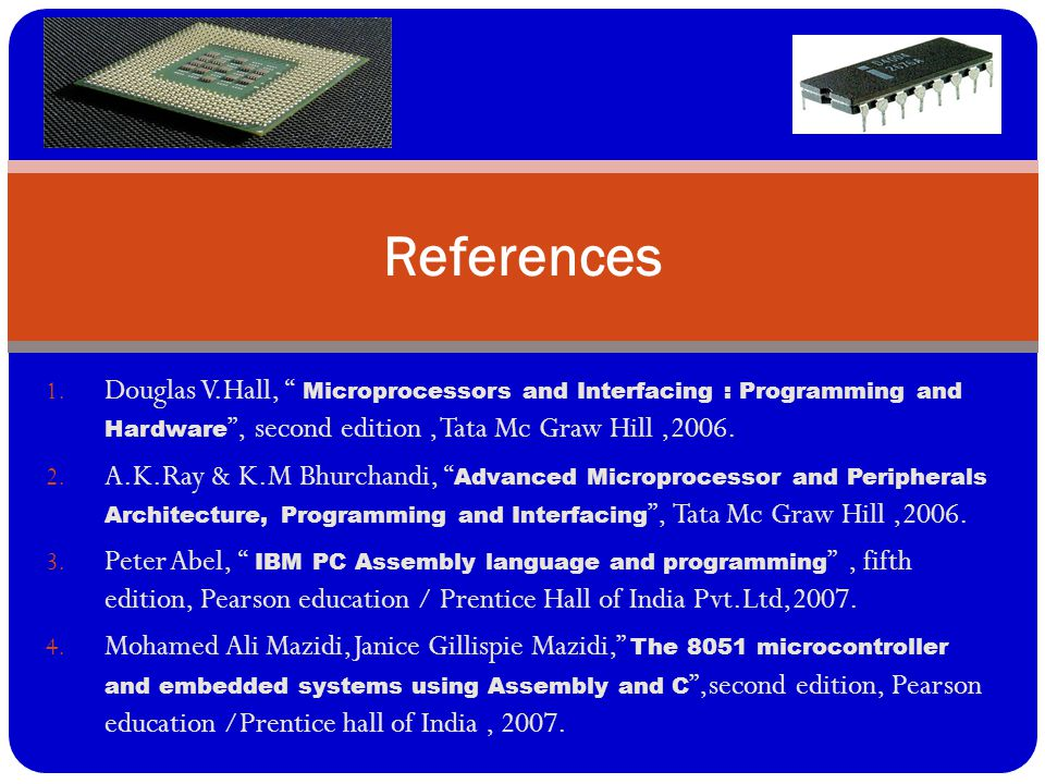 References Douglas V.Hall, Microprocessors and Interfacing : Programming and Hardware , second edition , Tata Mc Graw Hill ,2006.