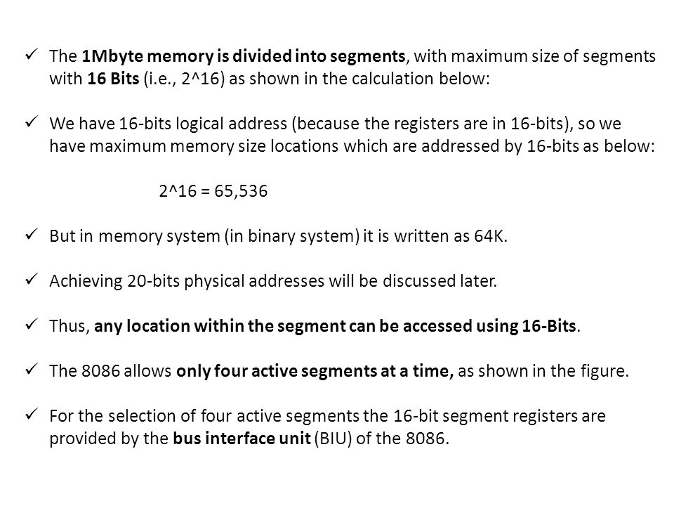 The 1Mbyte memory is divided into segments, with maximum size of segments with 16 Bits (i.e., 2^16) as shown in the calculation below: