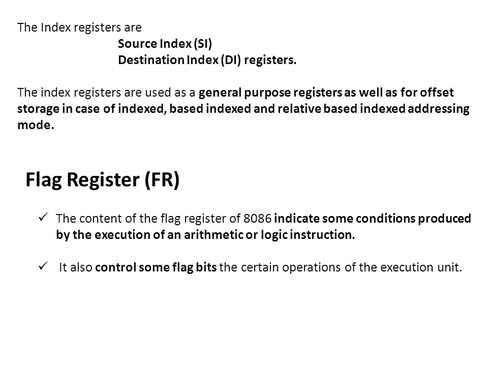 Flag Register (FR) The Index registers are Source Index (SI)