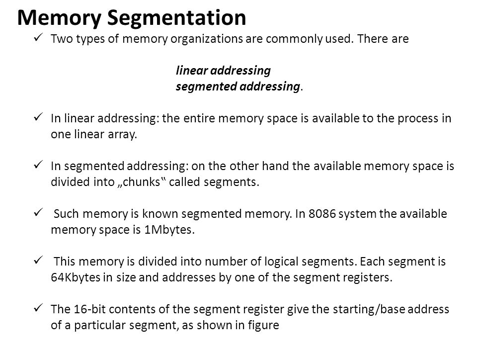 Memory Segmentation Two types of memory organizations are commonly used. There are. linear addressing.