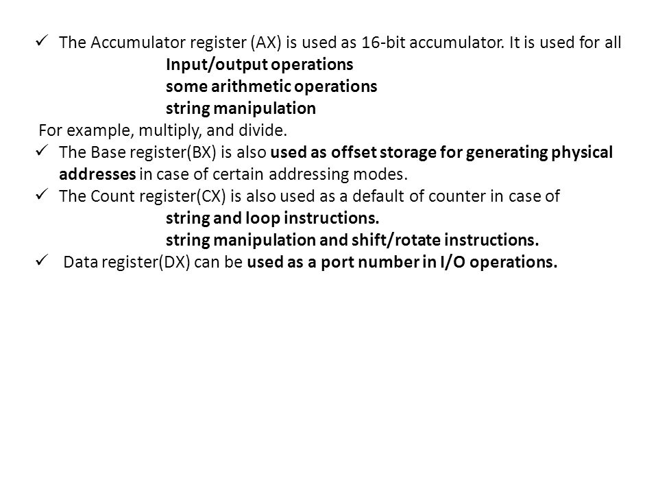 The Accumulator register (AX) is used as 16-bit accumulator