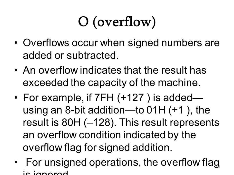 O (overflow) Overflows occur when signed numbers are added or subtracted.