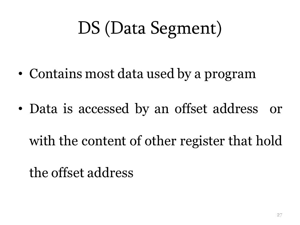 DS (Data Segment) Contains most data used by a program