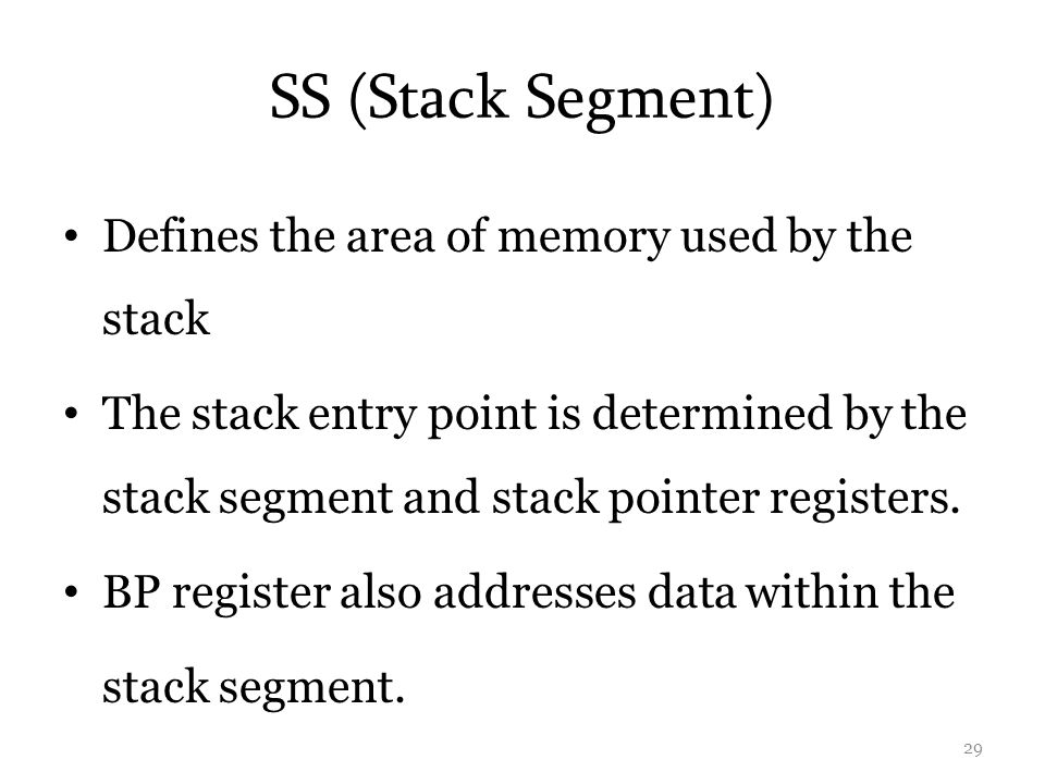SS (Stack Segment) Defines the area of memory used by the stack