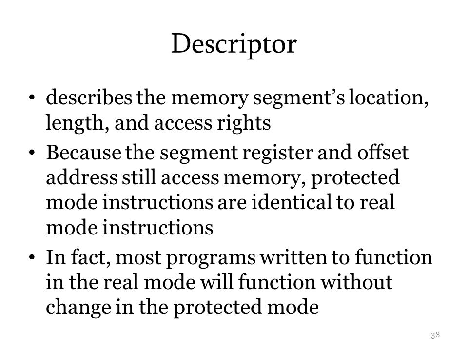Descriptor describes the memory segment's location, length, and access rights.