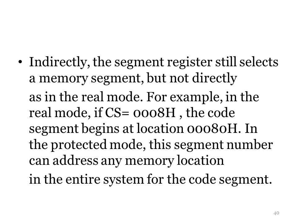 Indirectly, the segment register still selects a memory segment, but not directly