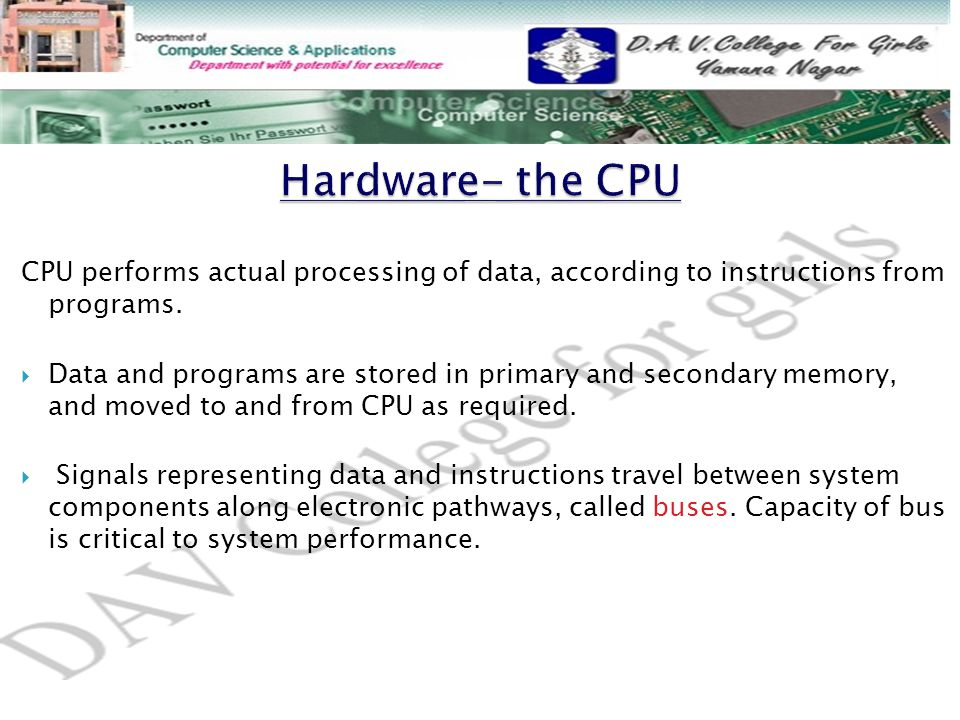Hardware- the CPU CPU performs actual processing of data, according to instructions from programs.