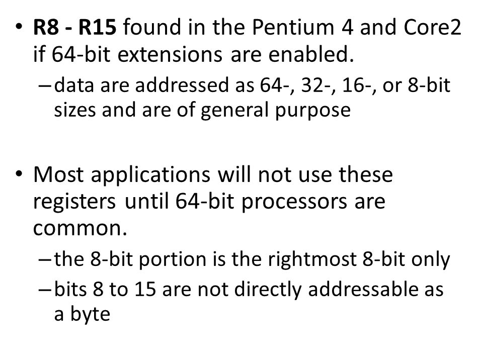 R8 - R15 found in the Pentium 4 and Core2 if 64-bit extensions are enabled.