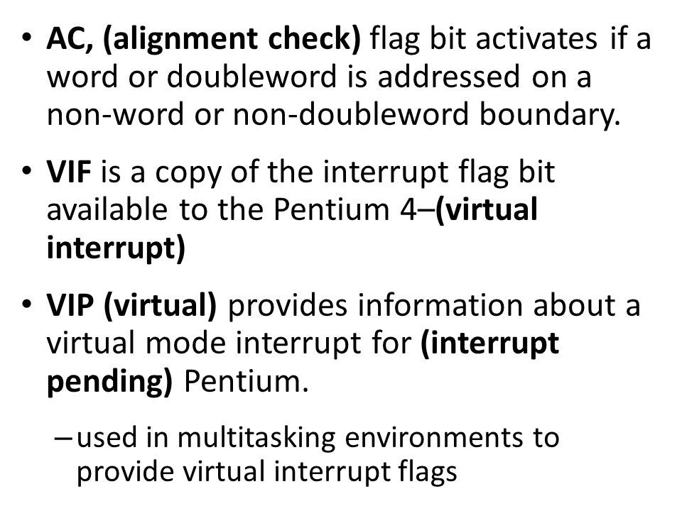 AC, (alignment check) flag bit activates if a word or doubleword is addressed on a non-word or non-doubleword boundary.