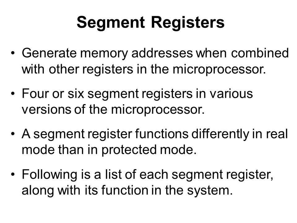 Segment Registers Generate memory addresses when combined with other registers in the microprocessor.