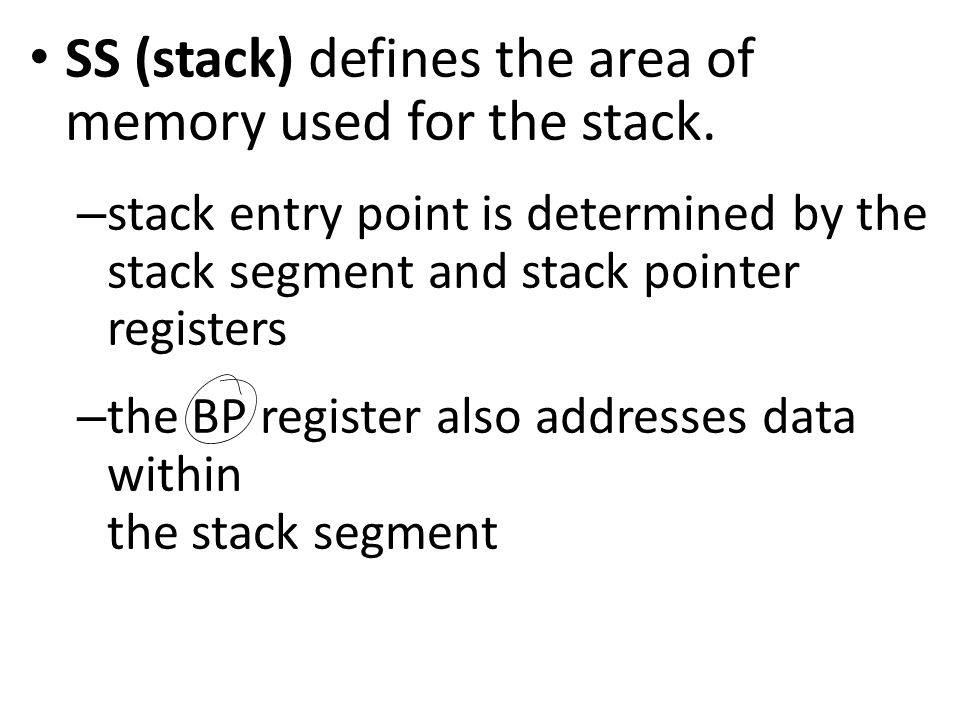 SS (stack) defines the area of memory used for the stack.