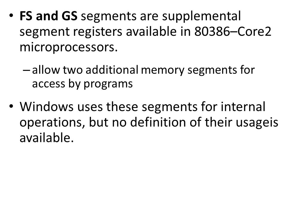 FS and GS segments are supplemental segment registers available in 80386–Core2 microprocessors.