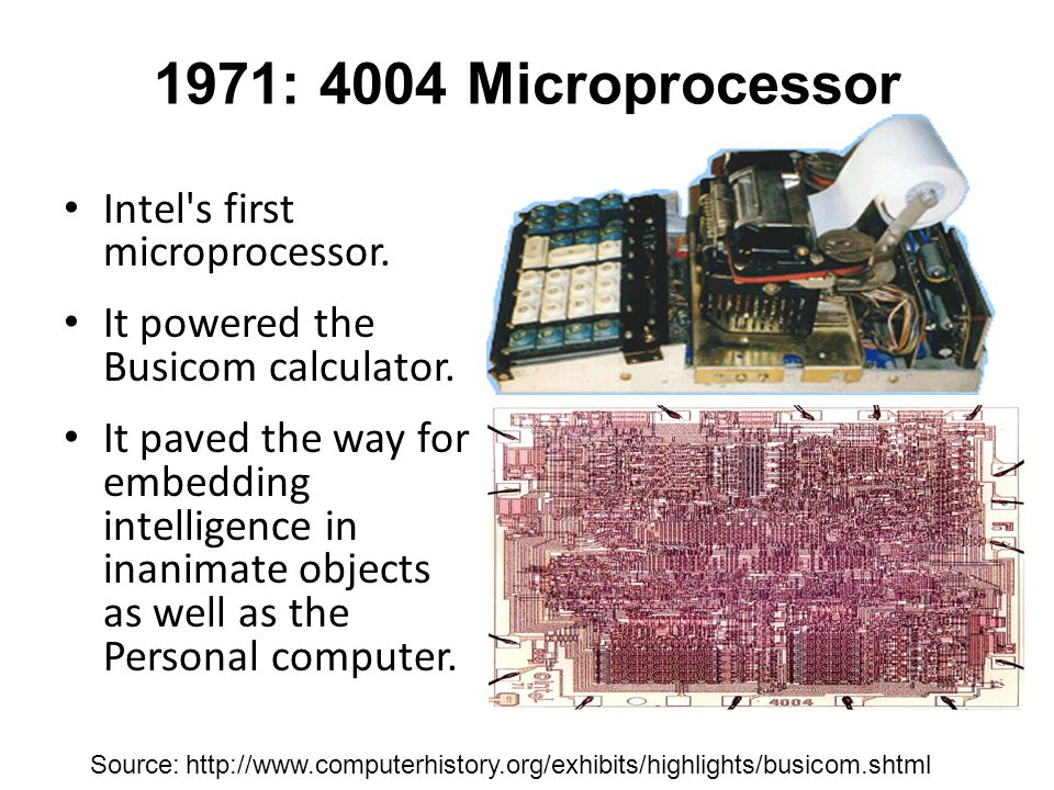 1971: 4004 Microprocessor Intel s first microprocessor.