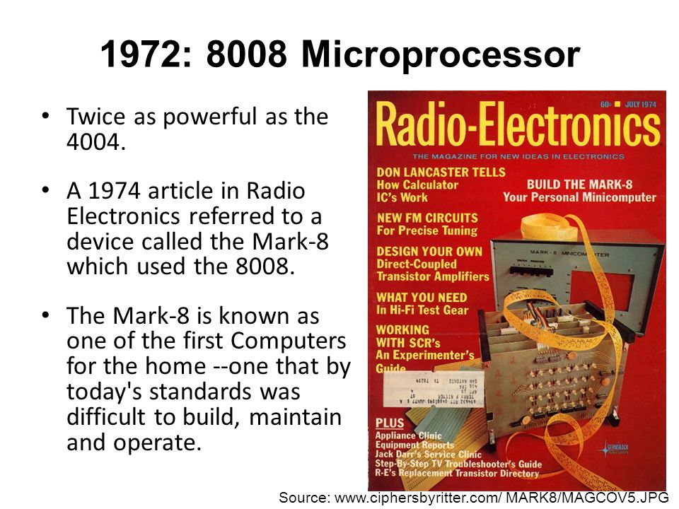 1972: 8008 Microprocessor Twice as powerful as the 4004.