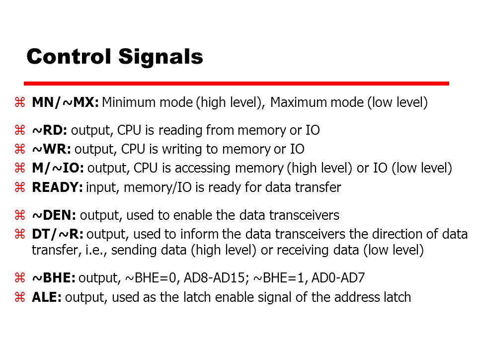 Control Signals MN/~MX: Minimum mode (high level), Maximum mode (low level) ~RD: output, CPU is reading from memory or IO.