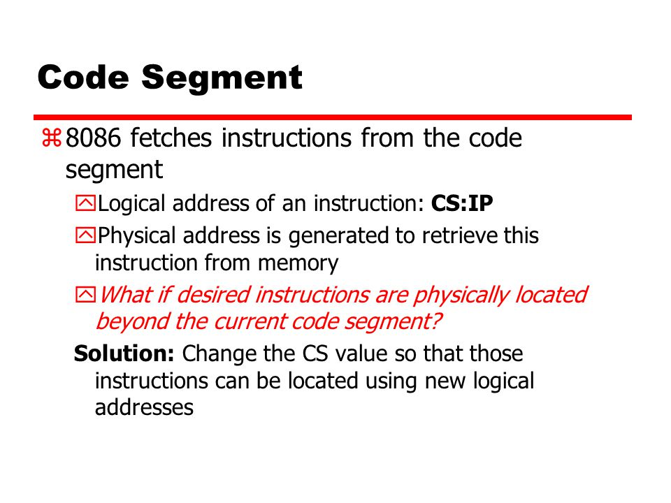 Code Segment 8086 fetches instructions from the code segment