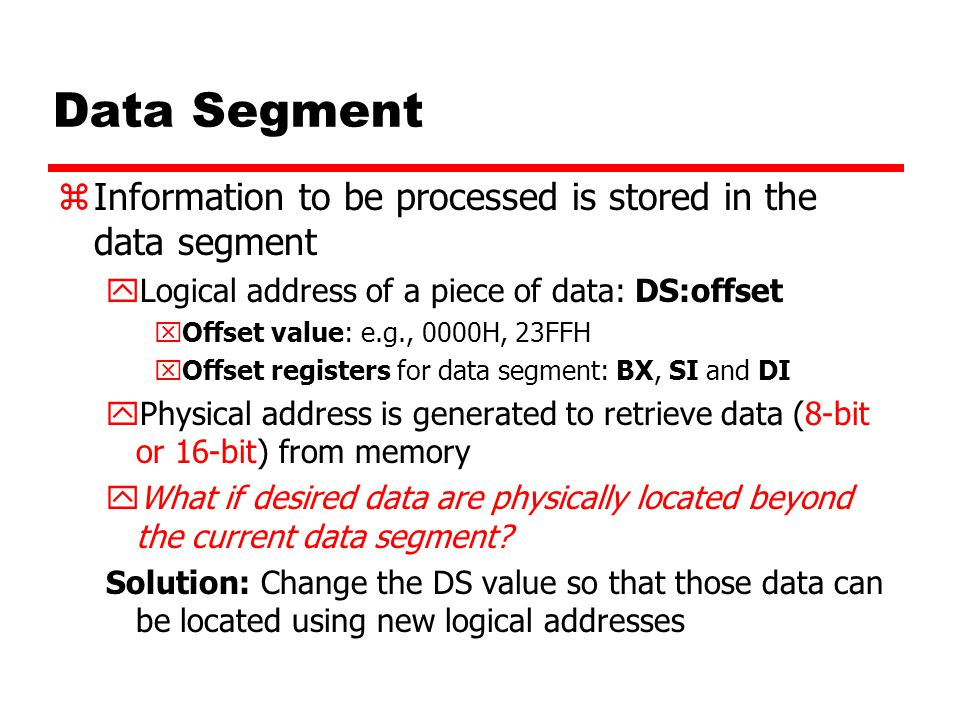 Data Segment Information to be processed is stored in the data segment