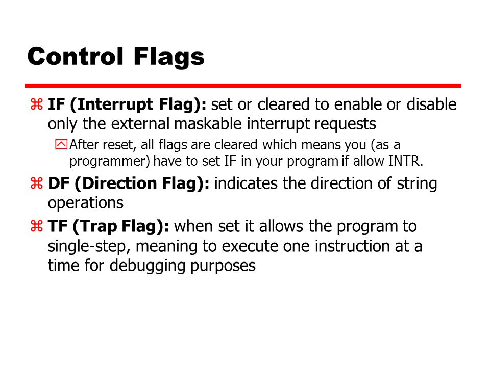 Control Flags IF (Interrupt Flag): set or cleared to enable or disable only the external maskable interrupt requests.
