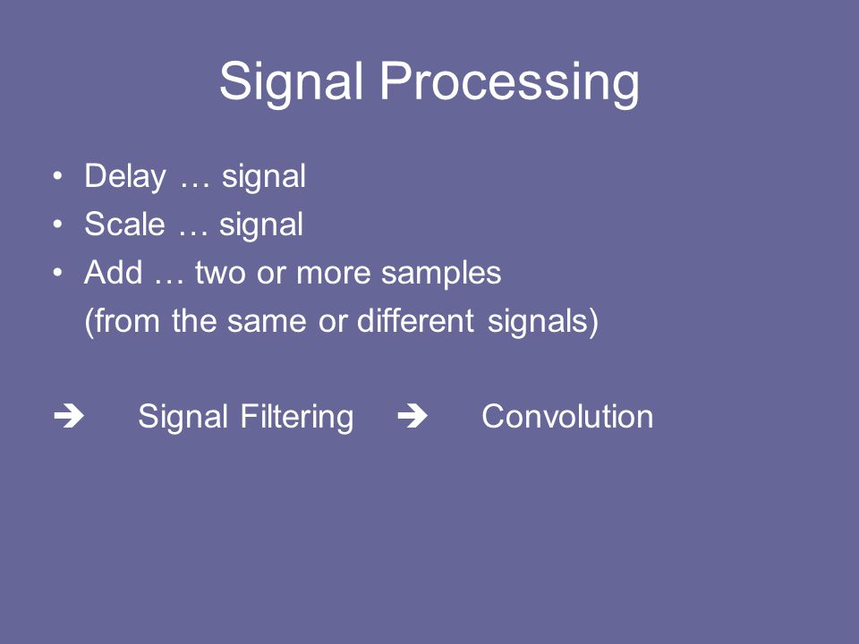 Signal Processing Delay … signal Scale … signal