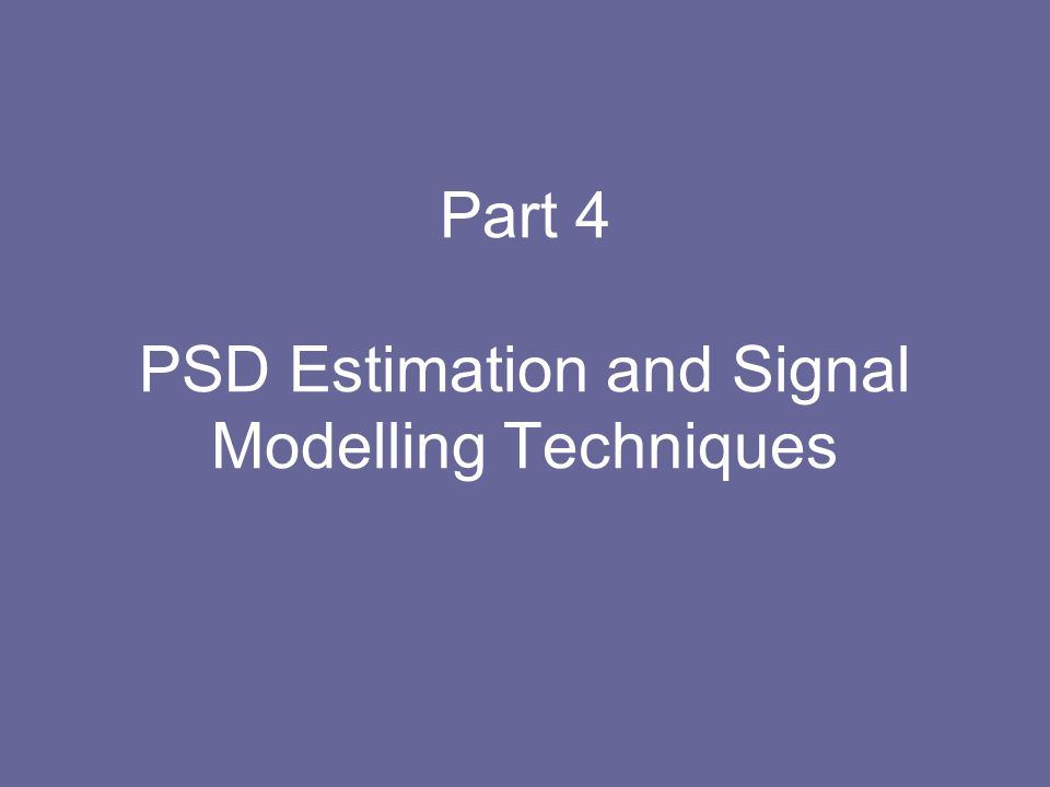 Part 4 PSD Estimation and Signal Modelling Techniques