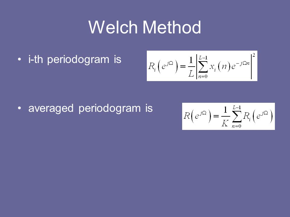 Welch Method i-th periodogram is averaged periodogram is