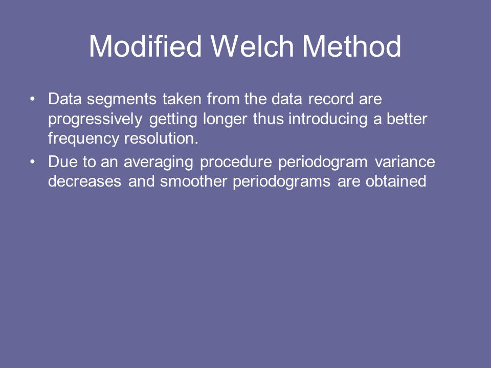 Modified Welch Method Data segments taken from the data record are progressively getting longer thus introducing a better frequency resolution.