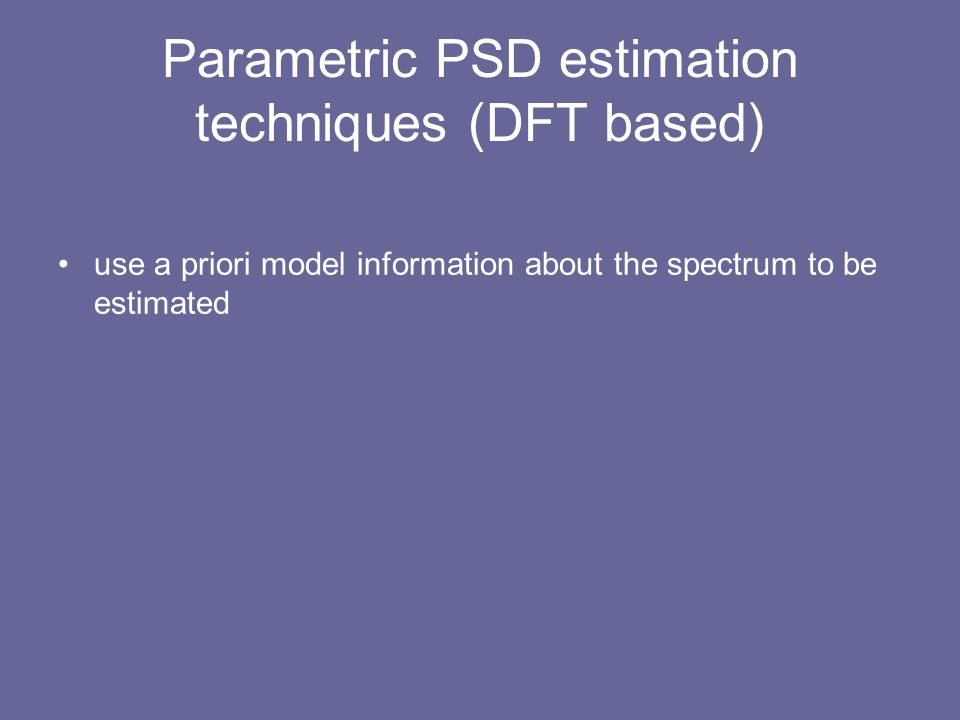 Parametric PSD estimation techniques (DFT based)