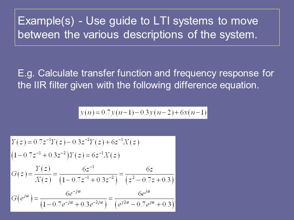 Example(s) - Use guide to LTI systems to move between the various descriptions of the system.