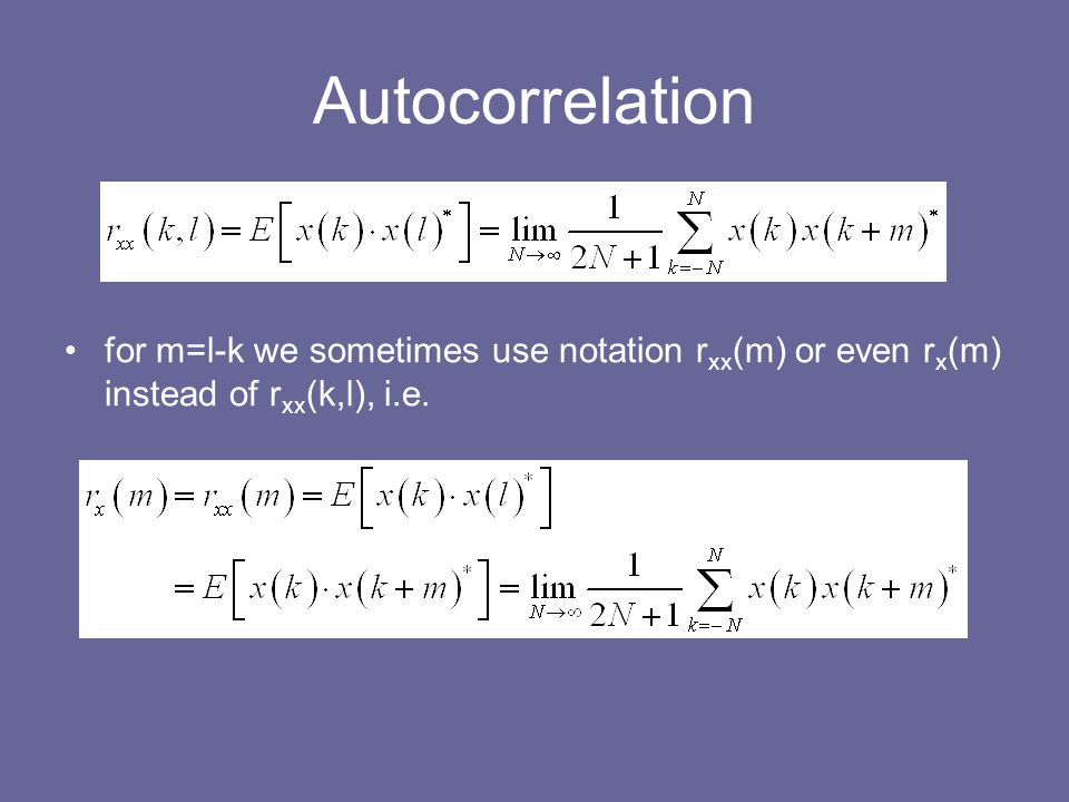 Autocorrelation for m=l-k we sometimes use notation rxx(m) or even rx(m) instead of rxx(k,l), i.e.
