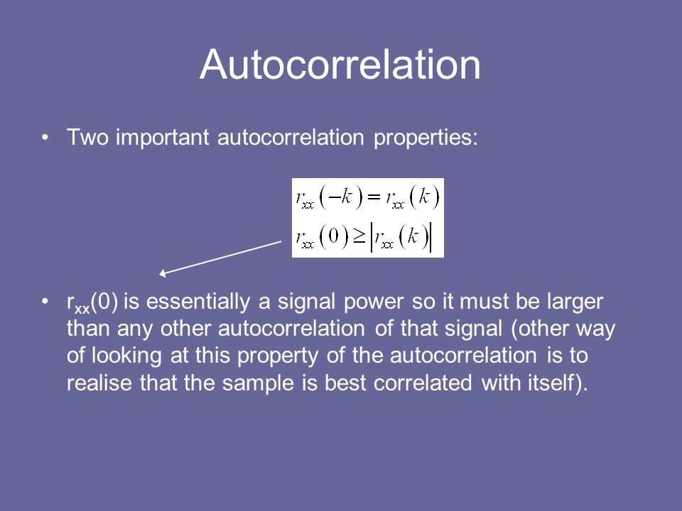 Autocorrelation Two important autocorrelation properties: