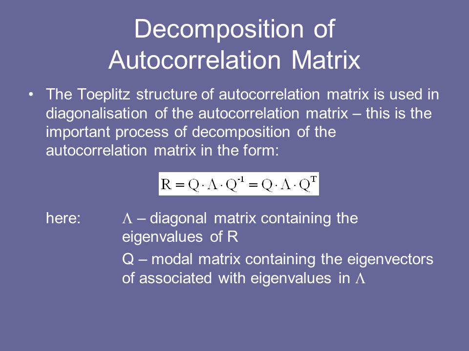 Decomposition of Autocorrelation Matrix