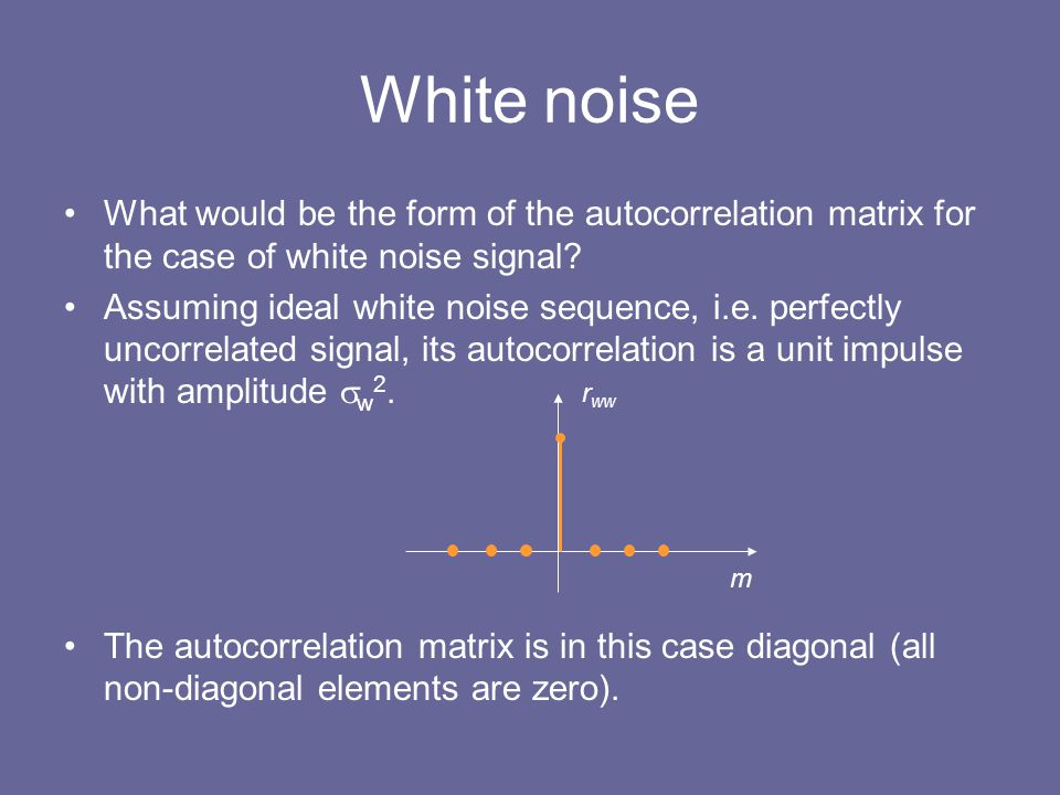 White noise What would be the form of the autocorrelation matrix for the case of white noise signal