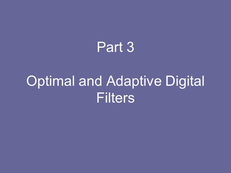 Part 3 Optimal and Adaptive Digital Filters