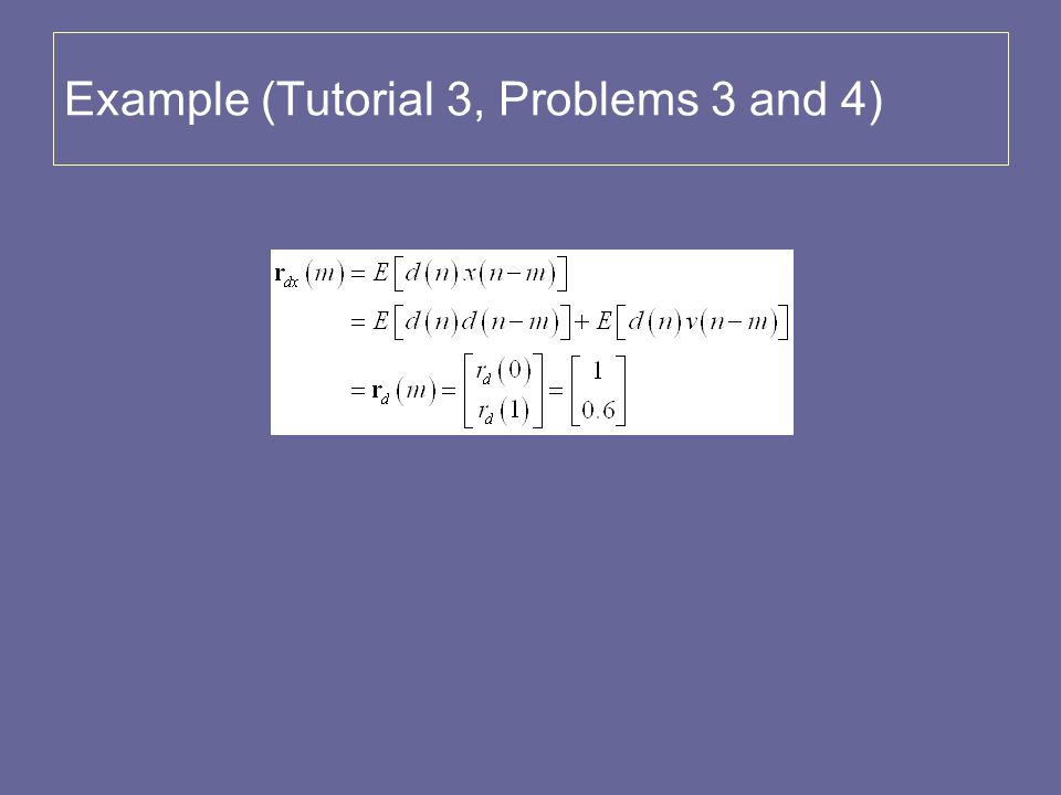 Example (Tutorial 3, Problems 3 and 4)