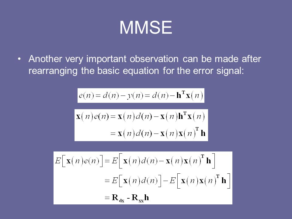 MMSE Another very important observation can be made after rearranging the basic equation for the error signal: