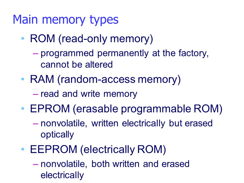 Main memory types ROM (read-only memory) RAM (random-access memory)