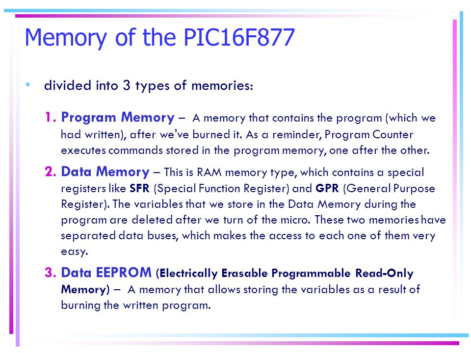 Memory of the PIC16F877 divided into 3 types of memories: