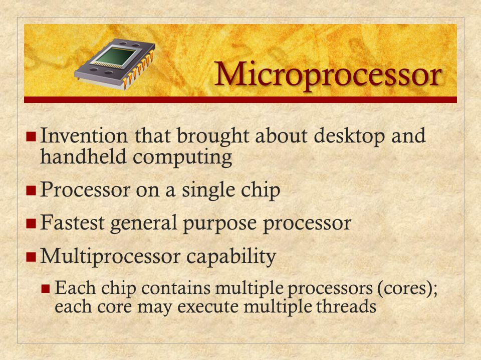 Microprocessor Invention that brought about desktop and handheld computing. Processor on a single chip.