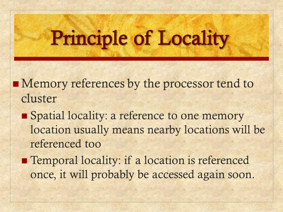 Principle of Locality Memory references by the processor tend to cluster.