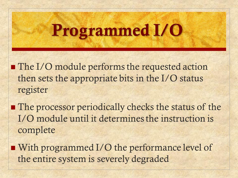 Programmed I/O The I/O module performs the requested action then sets the appropriate bits in the I/O status register.