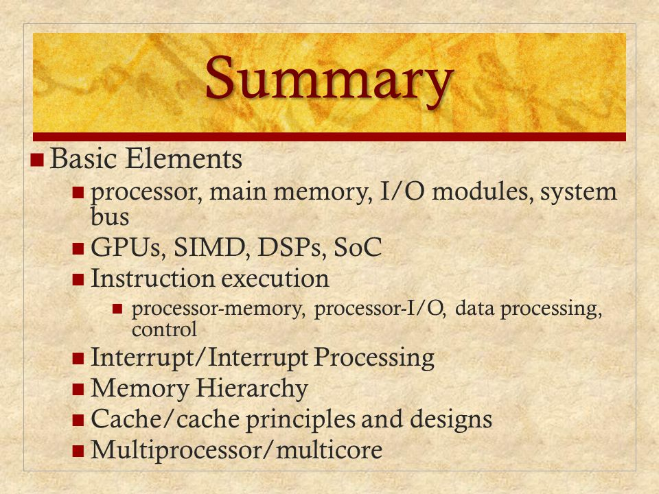 Summary Basic Elements processor, main memory, I/O modules, system bus