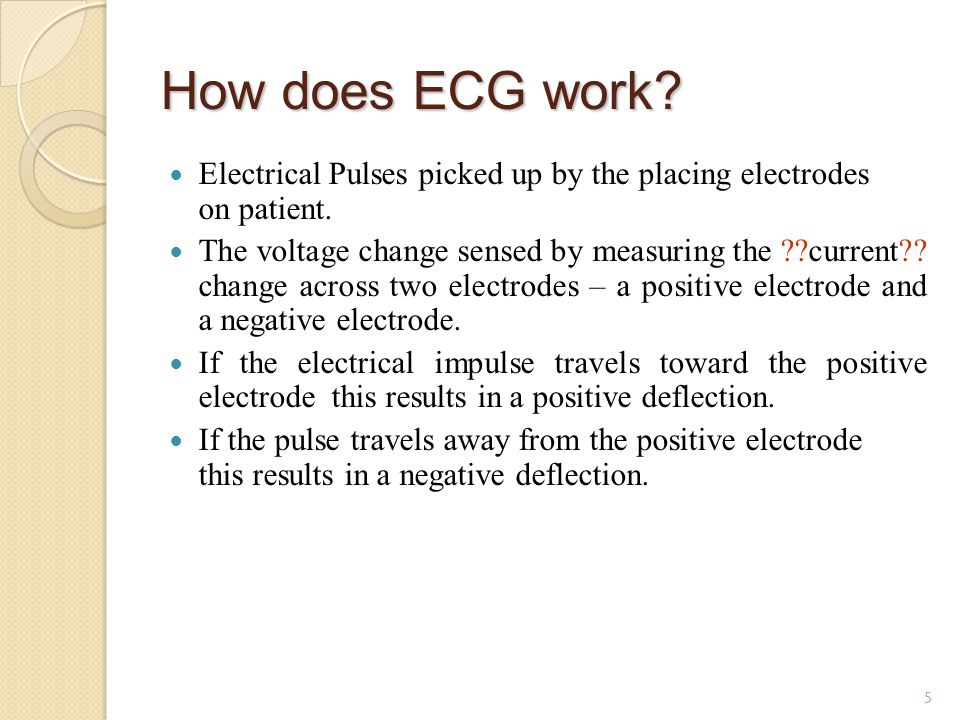 How does ECG work Electrical Pulses picked up by the placing electrodes on patient.