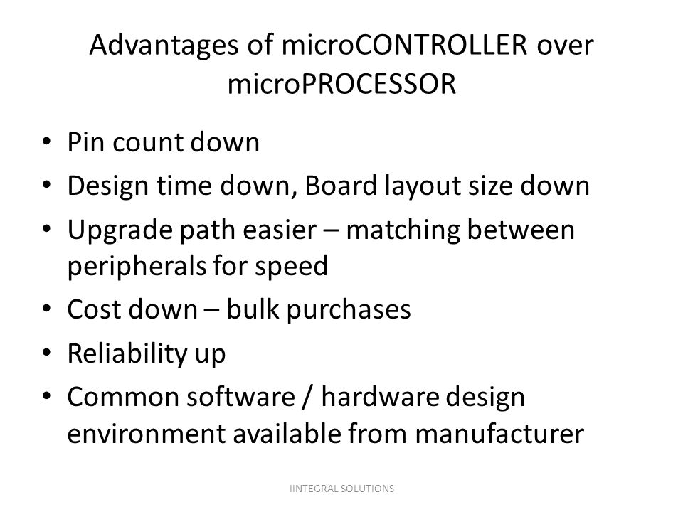 Advantages of microCONTROLLER over microPROCESSOR