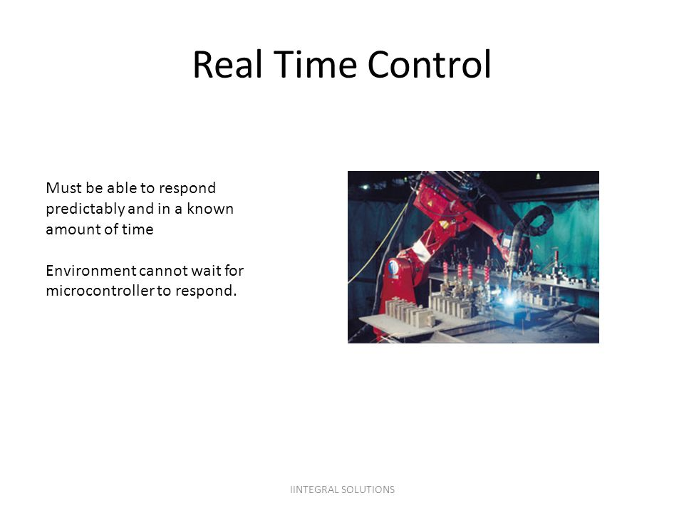 Real Time Control Must be able to respond
