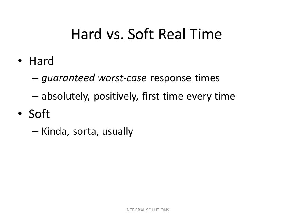 Hard vs. Soft Real Time Hard Soft guaranteed worst-case response times